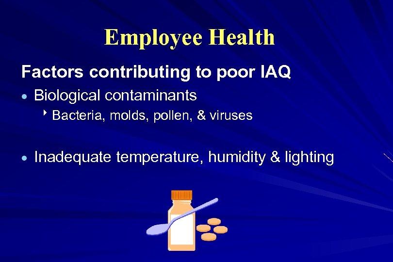 Employee Health Factors contributing to poor IAQ · Biological contaminants 8 Bacteria, molds, pollen,