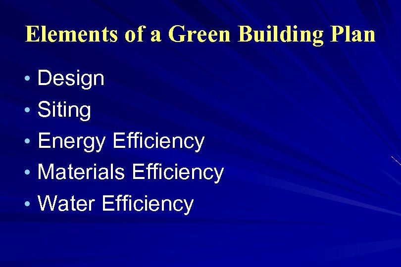 Elements of a Green Building Plan • Design • Siting • Energy Efficiency •