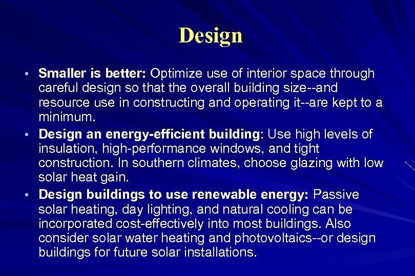 Design • Smaller is better: Optimize use of interior space through careful design