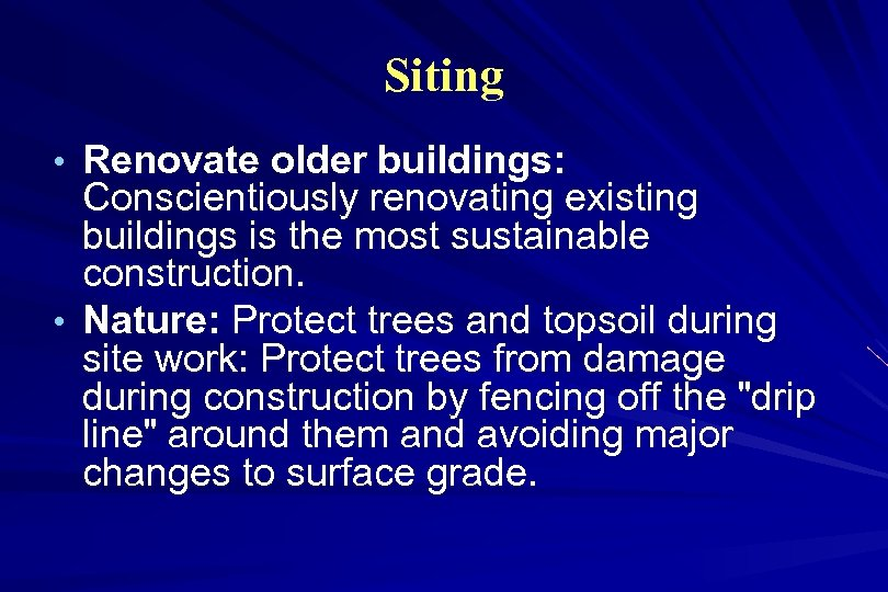 Siting • Renovate older buildings: Conscientiously renovating existing buildings is the most sustainable construction.