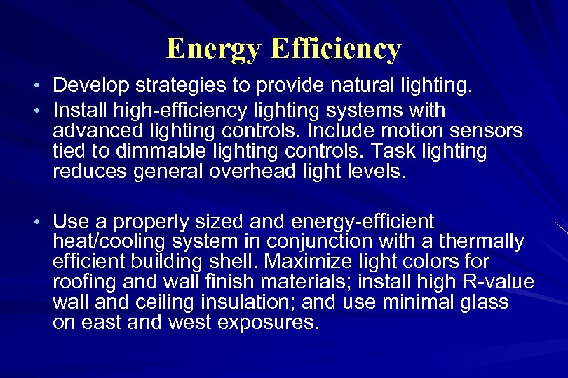 Energy Efficiency • • Develop strategies to provide natural lighting. Install high-efficiency lighting systems