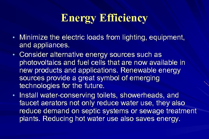 Energy Efficiency • Minimize the electric loads from lighting, equipment, and appliances. • Consider