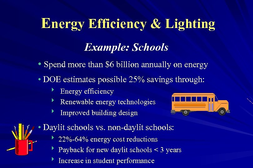 Energy Efficiency & Lighting Example: Schools • Spend more than $6 billion annually on