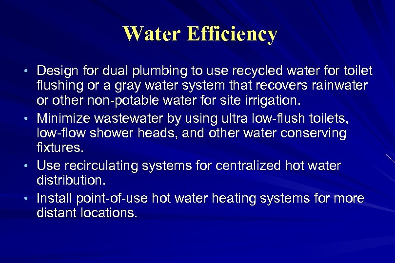 Water Efficiency • Design for dual plumbing to use recycled water for toilet •