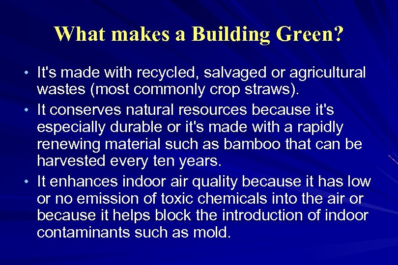 What makes a Building Green? • It's made with recycled, salvaged or agricultural wastes