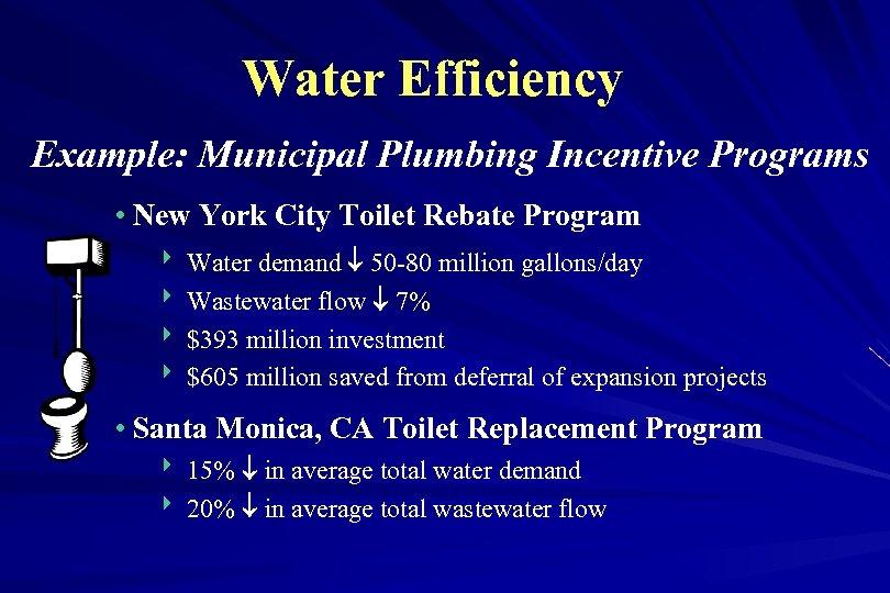Water Efficiency Example: Municipal Plumbing Incentive Programs • New York City Toilet Rebate Program