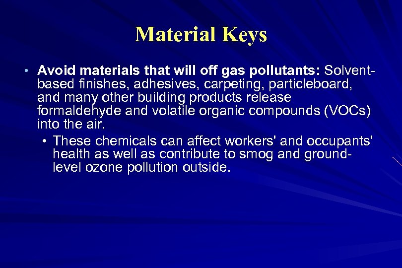 Material Keys • Avoid materials that will off gas pollutants: Solvent- based finishes, adhesives,