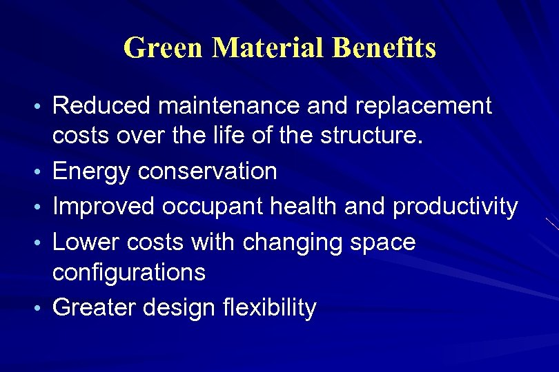 Green Material Benefits • Reduced maintenance and replacement • • costs over the life