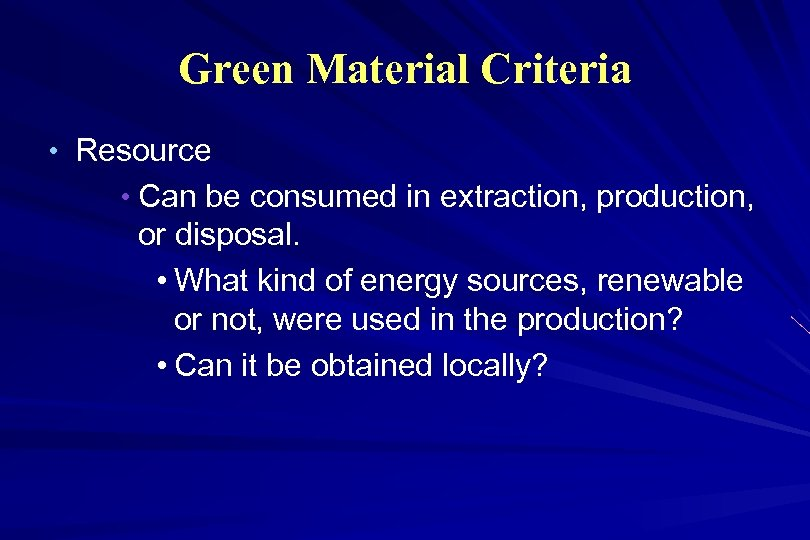 Green Material Criteria • Resource • Can be consumed in extraction, production, or disposal.