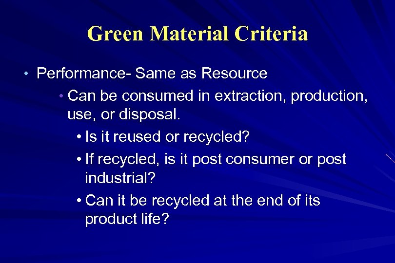 Green Material Criteria • Performance- Same as Resource • Can be consumed in extraction,
