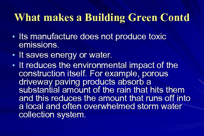 What makes a Building Green Contd • Its manufacture does not produce toxic emissions.