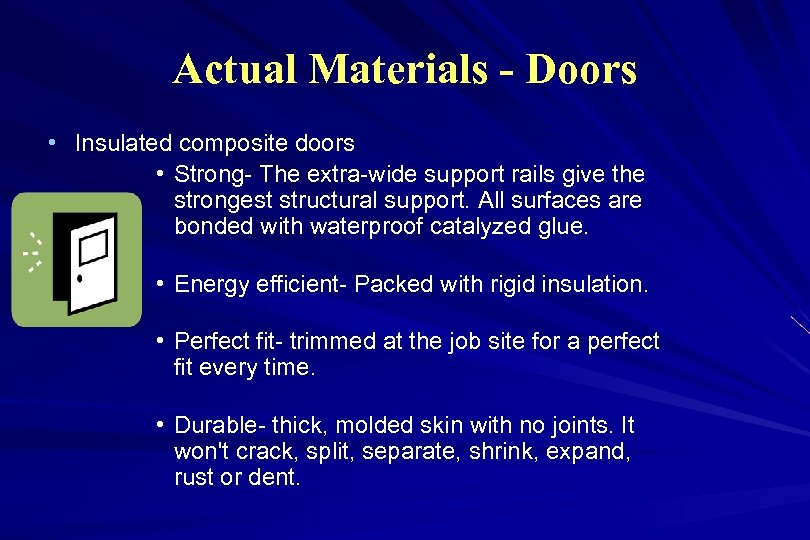 Actual Materials - Doors • Insulated composite doors • Strong- The extra-wide support rails