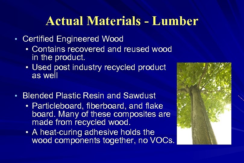 Actual Materials - Lumber • Certified Engineered Wood • Contains recovered and reused wood