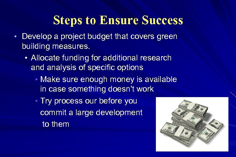Steps to Ensure Success • Develop a project budget that covers green building measures.