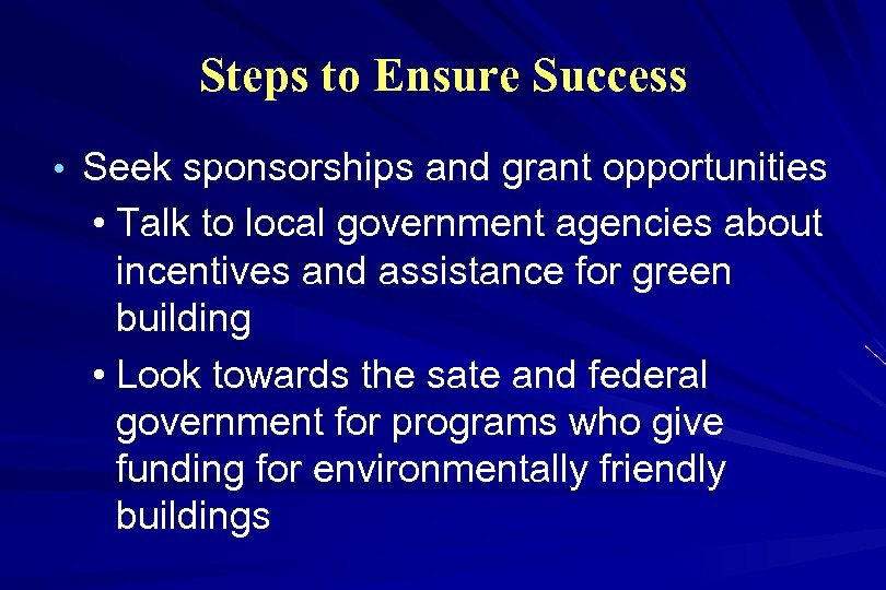 Steps to Ensure Success • Seek sponsorships and grant opportunities • Talk to local