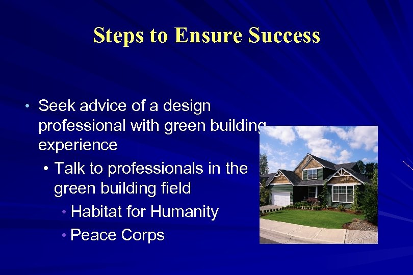 Steps to Ensure Success • Seek advice of a design professional with green building