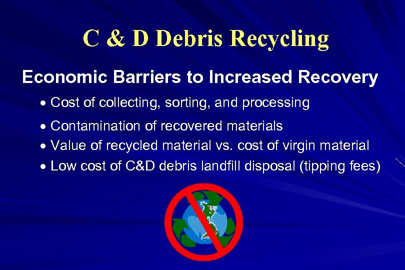 C & D Debris Recycling Economic Barriers to Increased Recovery · Cost of collecting,