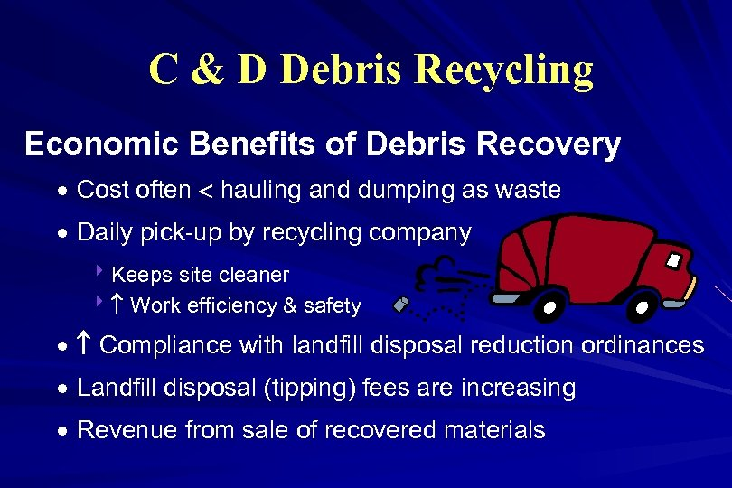 C & D Debris Recycling Economic Benefits of Debris Recovery · Cost often hauling