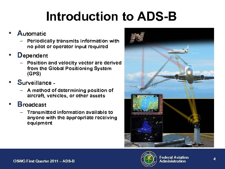 Introduction to ADS-B • Automatic – Periodically transmits information with no pilot or operator