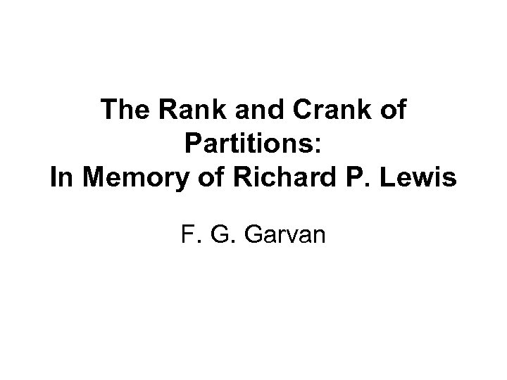 The Rank and Crank of Partitions: In Memory of Richard P. Lewis F. G.