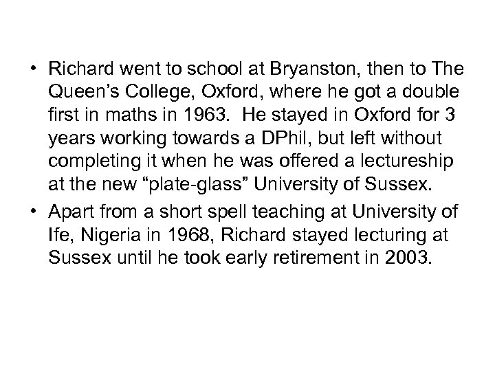 • Richard went to school at Bryanston, then to The Queen's College, Oxford,