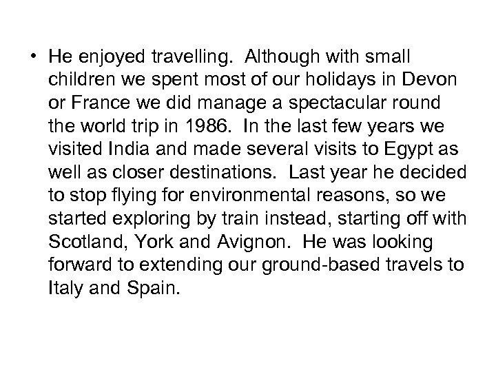 • He enjoyed travelling. Although with small children we spent most of our