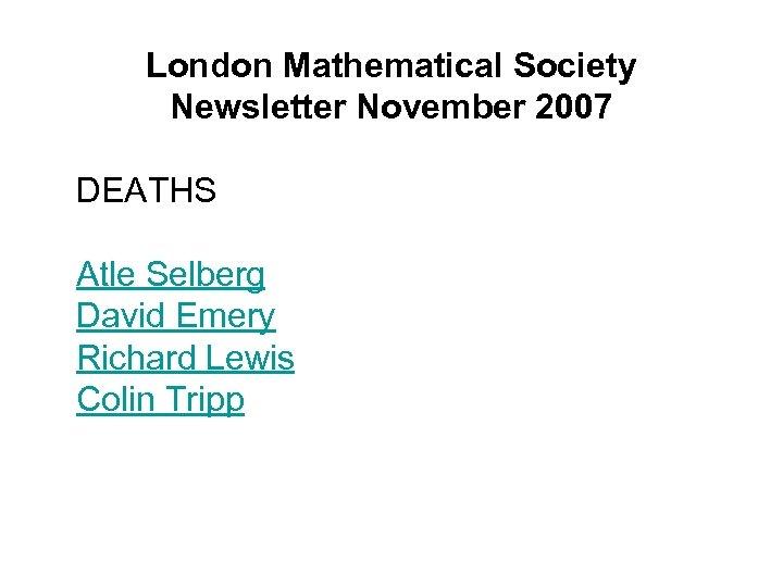 London Mathematical Society Newsletter November 2007 DEATHS Atle Selberg David Emery Richard Lewis Colin