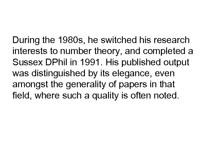 During the 1980 s, he switched his research interests to number theory, and completed