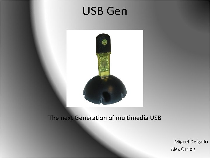 USB Gen The next Generation of multimedia USB Miguel Delgado Alex Orriols