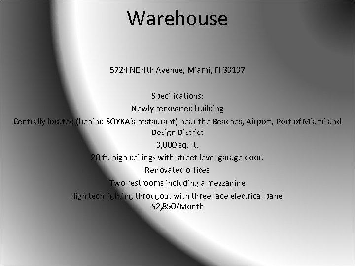 Warehouse 5724 NE 4 th Avenue, Miami, Fl 33137 Specifications: Newly renovated building Centrally