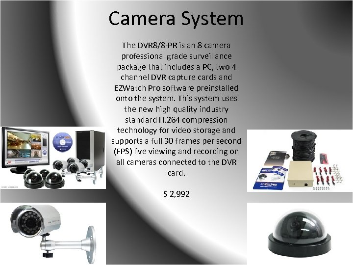 Camera System The DVR 8/8 -PR is an 8 camera professional grade surveillance package