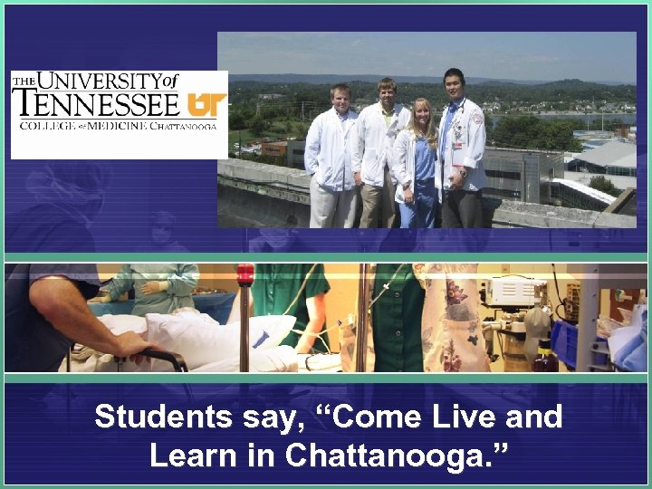 "Students say, ""Come Live and Learn in Chattanooga. """