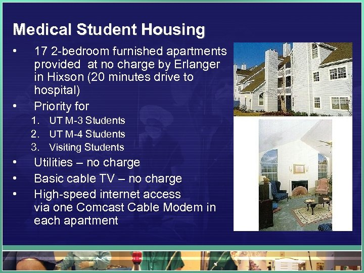 Medical Student Housing • • 17 2 -bedroom furnished apartments provided at no charge