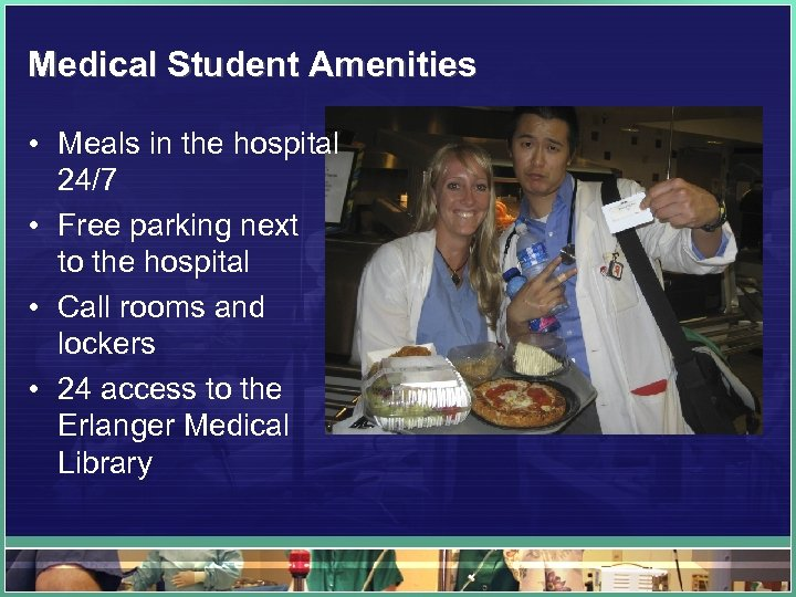 Medical Student Amenities • Meals in the hospital 24/7 • Free parking next to