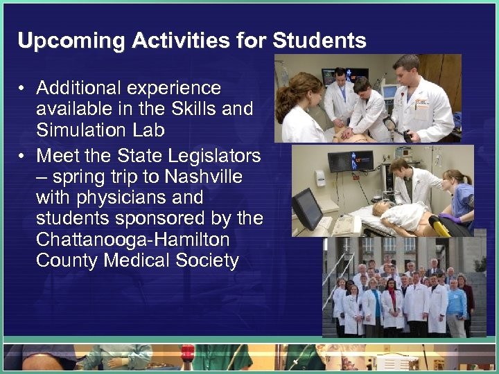 Upcoming Activities for Students • Additional experience available in the Skills and Simulation Lab