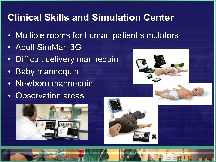 Clinical Skills and Simulation Center • • • Multiple rooms for human patient simulators