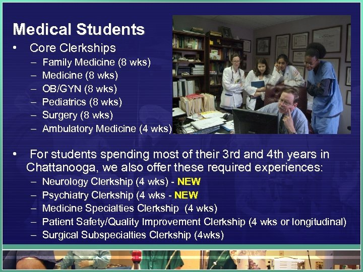 Medical Students • Core Clerkships – – – Family Medicine (8 wks) OB/GYN (8