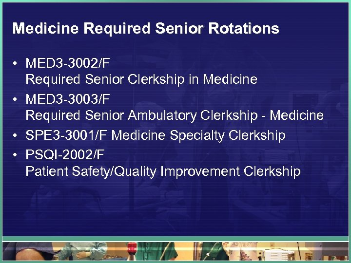 Medicine Required Senior Rotations • MED 3 -3002/F Required Senior Clerkship in Medicine •