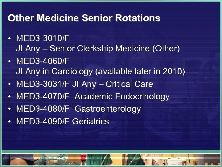 Other Medicine Senior Rotations • MED 3 -3010/F JI Any – Senior Clerkship Medicine