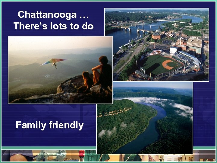 Chattanooga … There's lots to do Family friendly