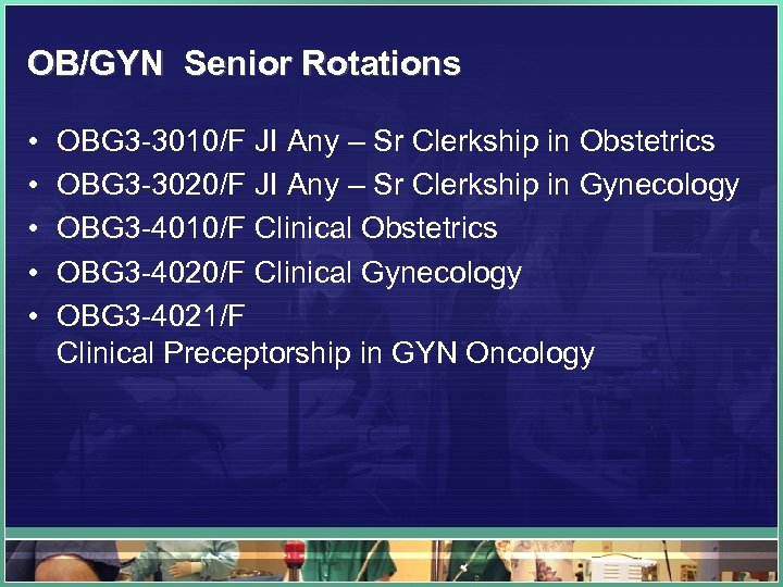 OB/GYN Senior Rotations • • • OBG 3 -3010/F JI Any – Sr Clerkship