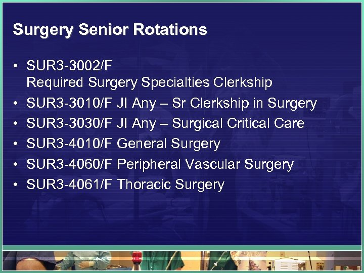 Surgery Senior Rotations • SUR 3 -3002/F Required Surgery Specialties Clerkship • SUR 3
