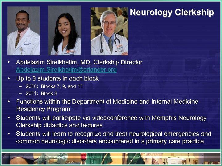 Neurology Clerkship • Abdelazim Sirelkhatim, MD, Clerkship Director Abdelazim. Sirelkhatim@erlanger. org • Up to