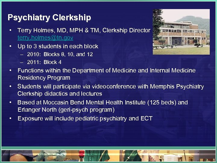 Psychiatry Clerkship • Terry Holmes, MD, MPH & TM, Clerkship Director terry. holmes@tn. gov