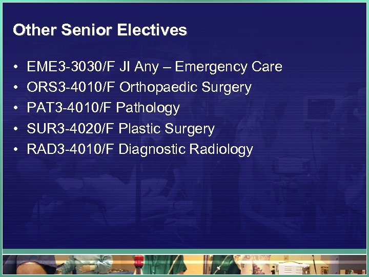 Other Senior Electives • • • EME 3 -3030/F JI Any – Emergency Care