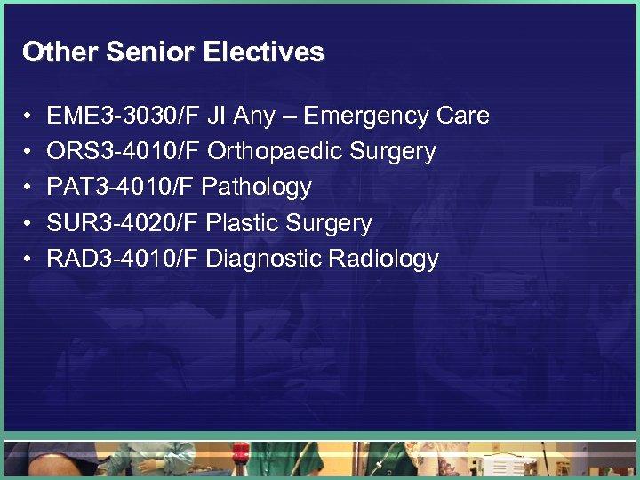 Other Senior Electives • • • EME 3 -3030/F JI Any – Emergency Care