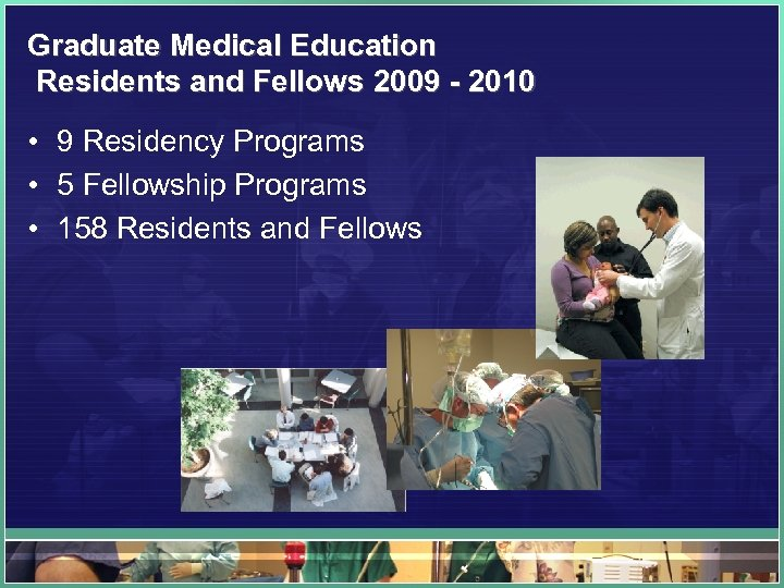Graduate Medical Education Residents and Fellows 2009 - 2010 • 9 Residency Programs •