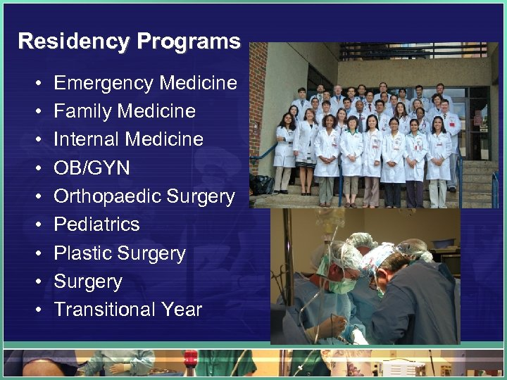 Residency Programs • • • Emergency Medicine Family Medicine Internal Medicine OB/GYN Orthopaedic Surgery