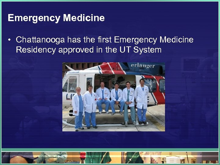 Emergency Medicine • Chattanooga has the first Emergency Medicine Residency approved in the UT