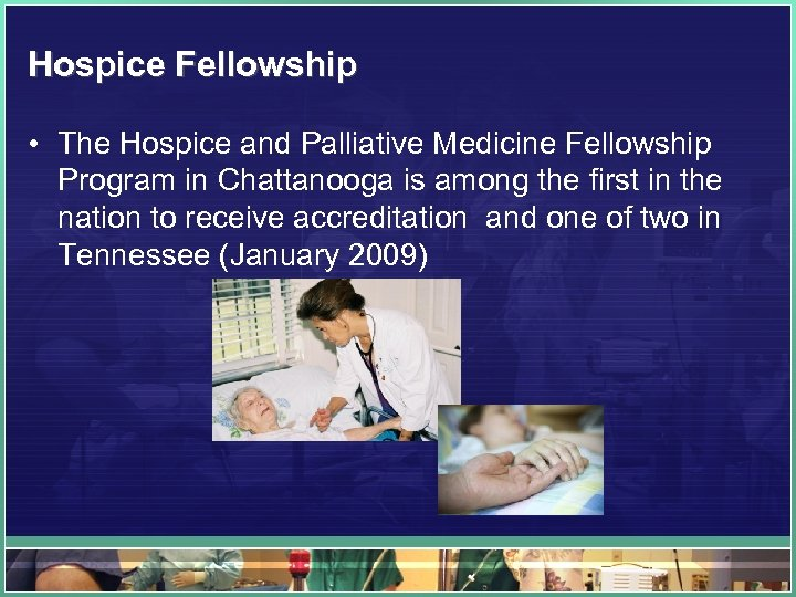Hospice Fellowship • The Hospice and Palliative Medicine Fellowship Program in Chattanooga is among